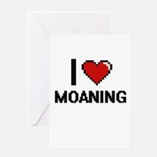 I Love Moaning Greeting Cards