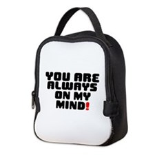 YOU ARE ALWAYS ON MY MIND! Neoprene Lunch Bag
