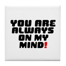 YOU ARE ALWAYS ON MY MIND! Tile Coaster