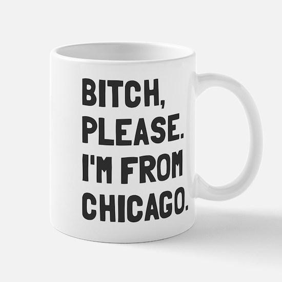 Bitch Please I'm From Chicago Mug