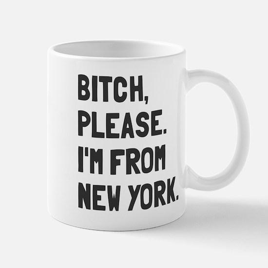 Bitch Please I'm From New York Mug