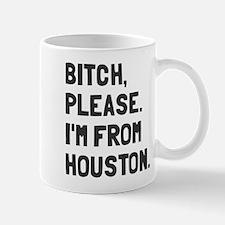 Bitch Please I'm From Houston Mug