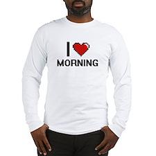 I Love Morning Long Sleeve T-Shirt
