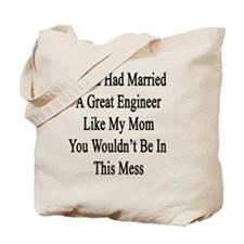 If You Had Married A Great Engineer Like  Tote Bag