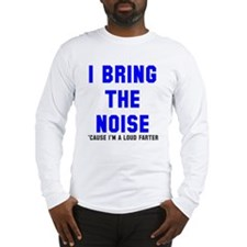 I bring the noise farter Long Sleeve T-Shirt