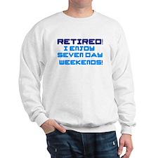 RETIRED - I ENJOY SEVEN DAY WEEKENDS! Sweatshirt