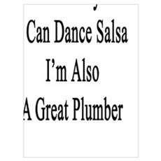 Not Only I Can Dance Salsa I'm Also A Great Plumbe Poster