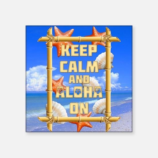 """Keep Calm And Aloha On Square Sticker 3"""" x 3"""""""