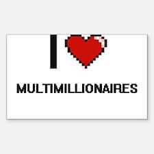 I Love Multimillionaires Decal