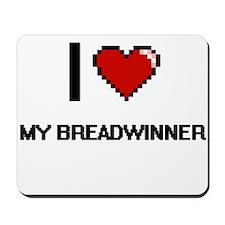I Love My Breadwinner Mousepad