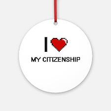 I love My Citizenship Round Ornament