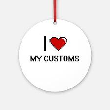 I love My Customs Round Ornament