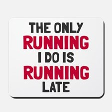 Only running is late Mousepad