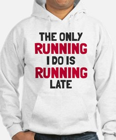 Only running is late Hoodie