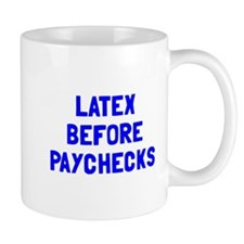 Latex before paychecks Mug