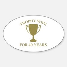 Trophy Wife For 40 Years Sticker (Oval)