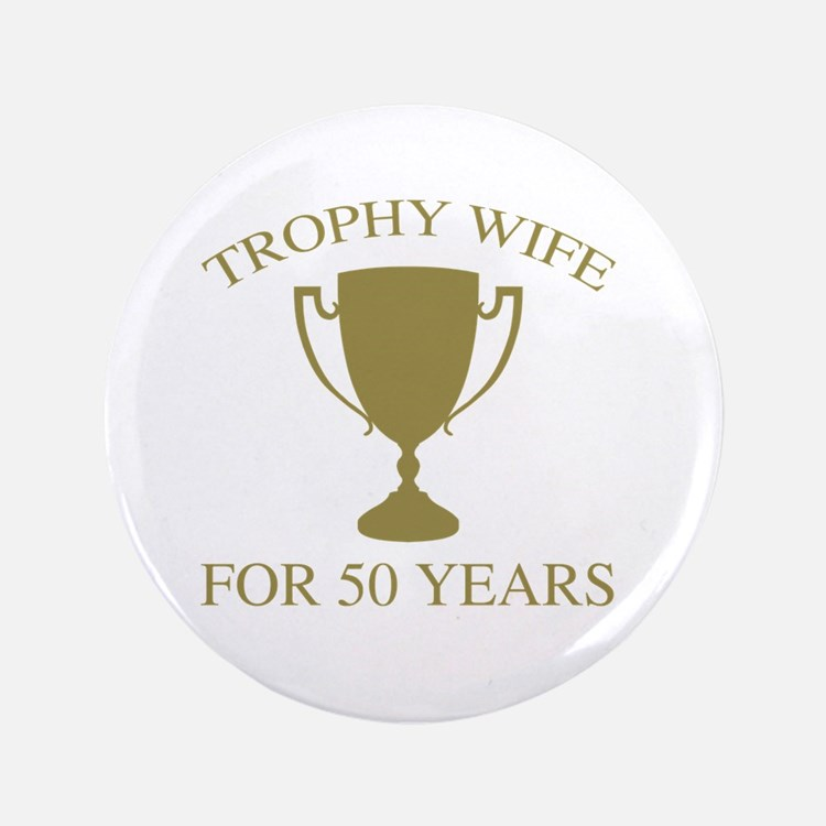 Trophy Wife For 50 Years Button ?6.50
