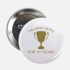"Trophy Wife For 50 Years 2.25"" Button"