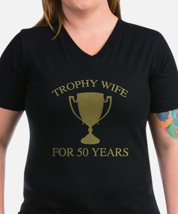 Trophy Wife For 50 Yea Shirt