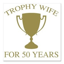 "Trophy Wife For 50 Years Square Car Magnet 3"" x 3"""