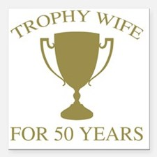 """Trophy Wife For 50 Years Square Car Magnet 3"""" x 3"""""""