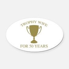 Trophy Wife For 50 Years Oval Car Magnet