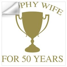 Trophy Wife For 50 Years Wall Decal
