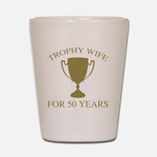 Trophy Wife For 50 Years Shot Glass