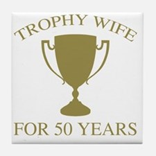 Trophy Wife For 50 Years Tile Coaster