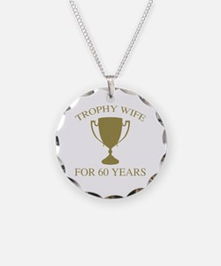 Trophy Wife For 60 Years Necklace