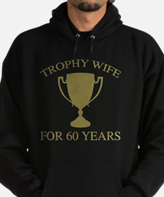 Trophy Wife For 60 Years Hoodie (dark)