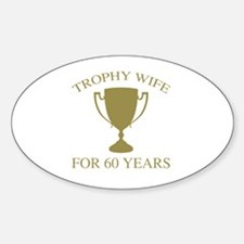Trophy Wife For 60 Years Sticker (Oval)