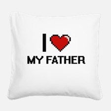 I Love My Father Square Canvas Pillow