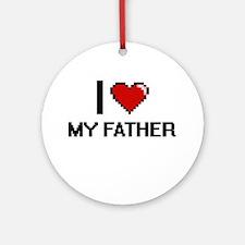 I Love My Father Round Ornament