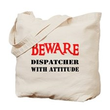 BEWARE Dispatcher With Attitu Tote Bag