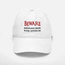 BEWARE Dispatcher With Attitu Baseball Baseball Cap