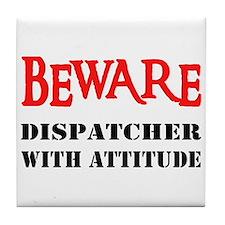BEWARE Dispatcher With Attitu Tile Coaster