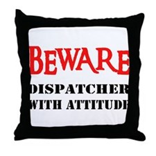 BEWARE Dispatcher With Attitu Throw Pillow