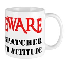 BEWARE Dispatcher With Attitu Mug