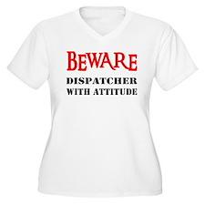 BEWARE Dispatcher With Attitu T-Shirt