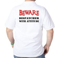 BEWARE Dispatcher With Attitu T-Shirt