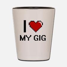I Love My Gig Shot Glass
