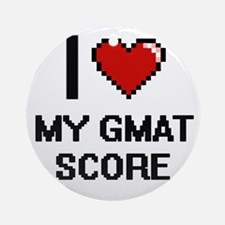 I Love My Gmat Score Round Ornament