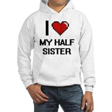 I Love My Half Sister Hoodie