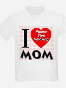 I Love Mom Please Stop Smokin T-Shirt