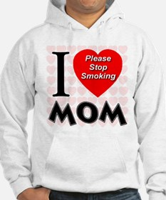 I Love Mom Please Stop Smokin Hoodie