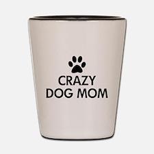 Crazy Dog Mom Shot Glass