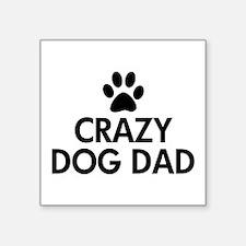 """Crazy Dog Dad Square Sticker 3"""" x 3"""""""