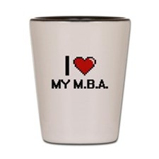 I Love My M.B.A. Shot Glass