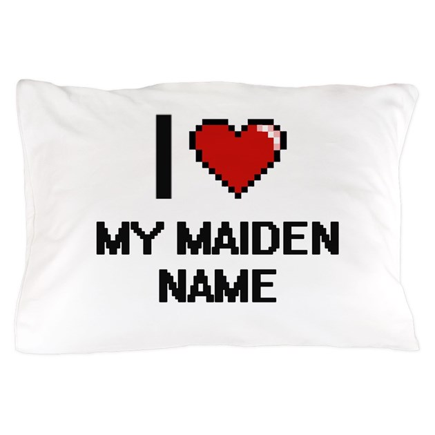 I Love My Maiden Name Pillow Case By Admin_CP10501932